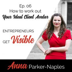 Anna Parker-Naples How to work out your Ideal Client Avatar Entrepreneurs Get Visible Podcast