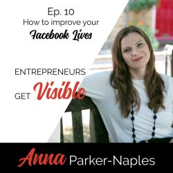 Anna Parker-Naples How to improve Your Facebook Lives Entrepreneurs Get Visible Podcast