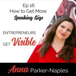 Anna Parker-Naples How to Get More Speaking Gigs Entrepreneurs Get Visible Podcast
