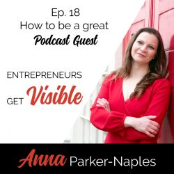 Anna Parker-Naples How to be a great Podcast Guest Entrepreneurs Get Visible Podcast