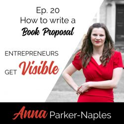 Anna Parker-Naples How to write a Book Proposal Entrepreneurs Get Visible Podcast