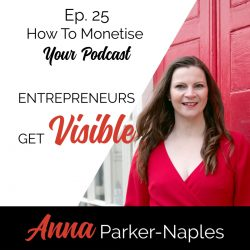 Anna Parker-Naples How to monetise your podcast Entrepreneurs Get Visible Podcast