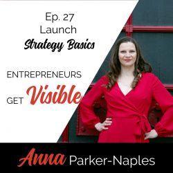 Anna Parker-Naples Launch Strategy Basics Entrepreneurs Get Visible Podcast
