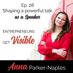 Anna Parker-Naples Shaping a powerful talk as a Speaker Entrepreneurs Get Visible Podcast