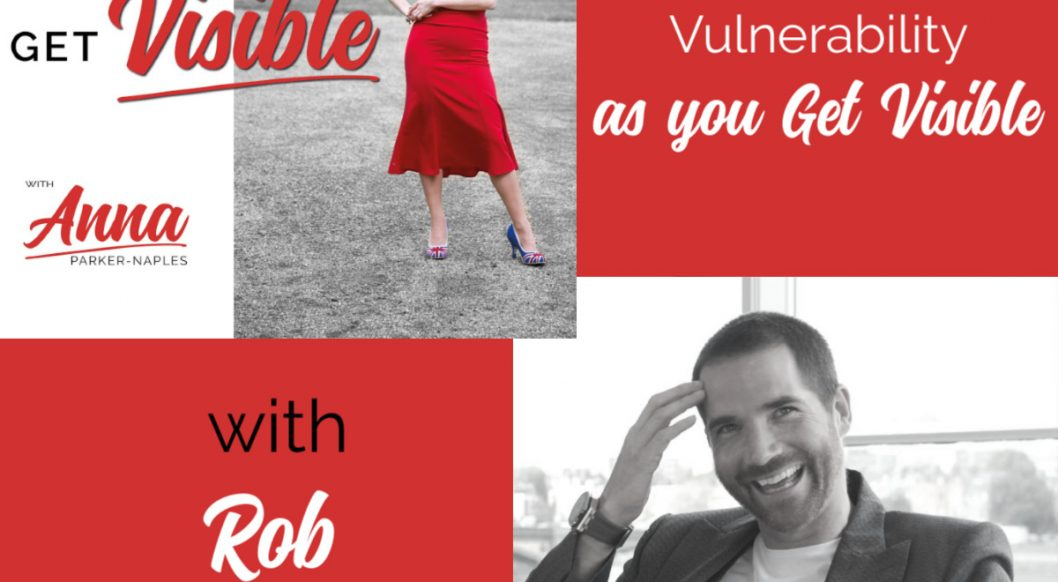 Rob Moore Anna Parker-Naples Vulnerability as you Get Visible with Rob Moore Entrepreneurs Get Visible Podcast