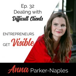 Anna Parker-Naples Dealing with Difficult Clients Entrepreneurs Get Visible Podcast