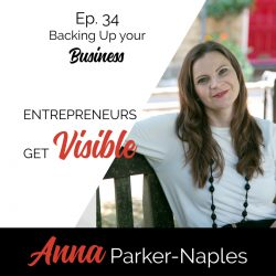 Anna Parker-Naples Backing Up your Business Entrepreneurs Get Visible Podcast