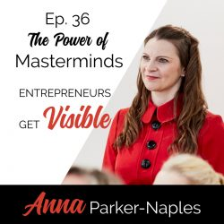 Anna Parker-Naples The Power of Masterminds Entrepreneurs Get Visible Podcast