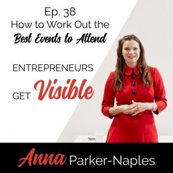 Anna Parker-Naples How to work out the Best Events to Attend Entrepreneurs Get Visible Podcast