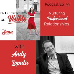 Andy Lopata Anna Parker-Naples Nurturing Professional Relationships Entrepreneurs Get Visible Podcast