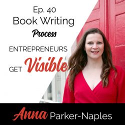 Anna Parker-Naples Book Writing Process Entrepreneurs Get Visible Podcast