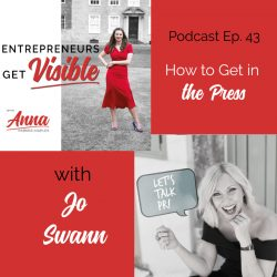 Jo Swann Anna Parker-Naples How to Get in the Press Entrepreneurs Get Visible Podcast