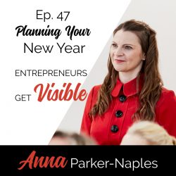 Anna Parker-Naples Planning Your New Year Entrepreneurs Get Visible Podcast