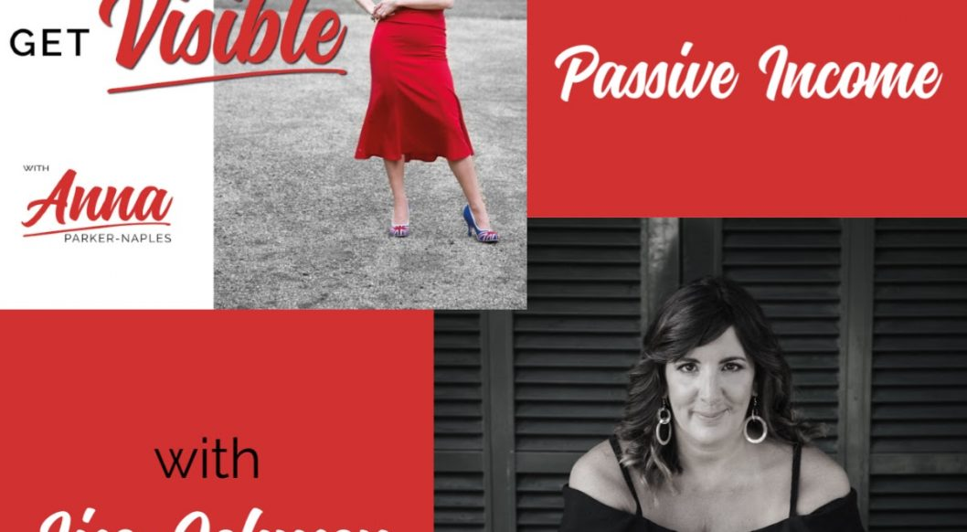 Lisa Johnson Anna Parker-Naples Passive Income Growth Entrepreneurs Get Visible Podcast