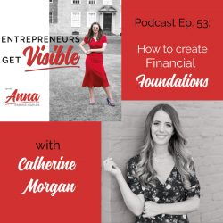 Catherine Morgan Anna Parker-Naples How to create Financial Foundations Entrepreneurs Get Visible Podcast