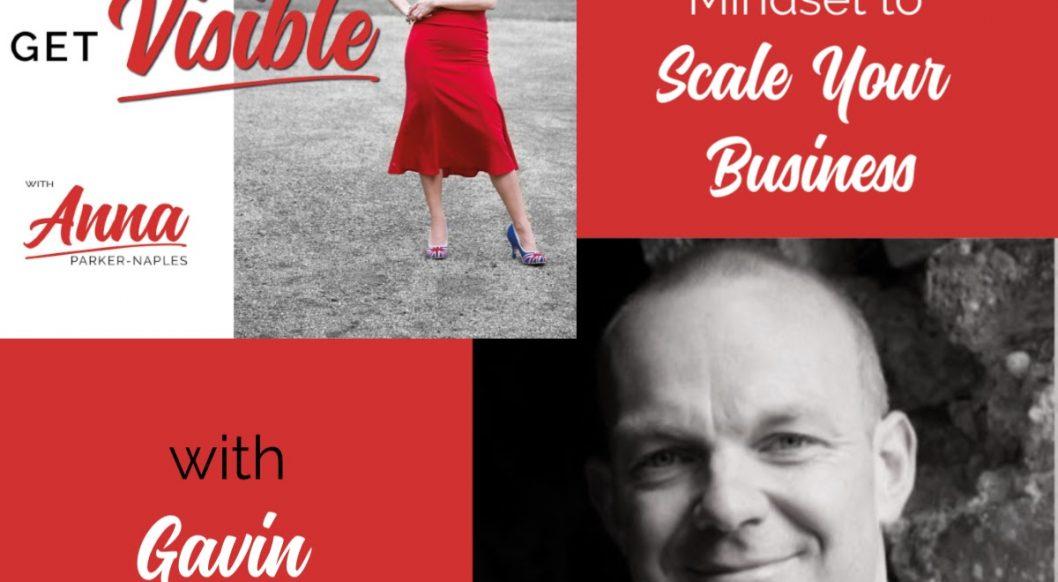 Gavin Preston Anna Parker-Naples Change Your Mindset to Scale Your Business Entrepreneurs Get Visible Podcast