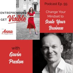Gavin Preston Anna Parker-Naples Change Your Mindset to Scale Your Business Entrepreneurs Get Visible Podcast