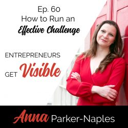 Anna Parker-Naples How to Run an Effective Challenge Entrepreneurs Get Visible Podcast