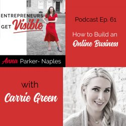 Carrie Green Anna Parker-Naples How to build an online business Entrepreneurs Get Visible Podcast