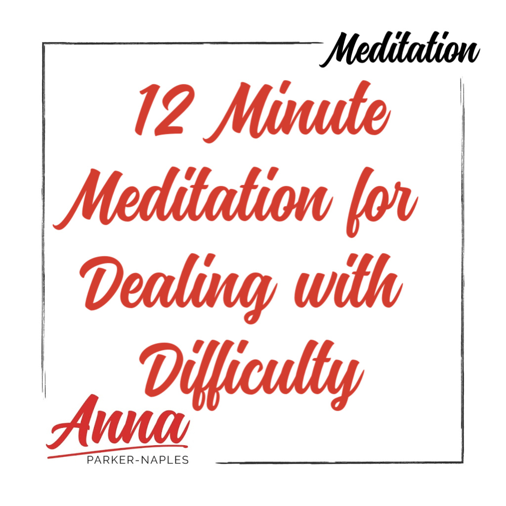 12 Minute Meditation for Dealing with Difficulty